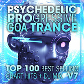 Psychedelic Progressive Goa Trance Top 100 Best Selling Chart Hits + DJ Mix V7 by Dr. Spook