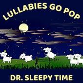 Lullabies Go Pop (Peaceful Pop Songs for a Good Night's Sleep) von Dr. Sleepy Time