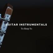Guitar Instrumentals To Sleep To by Guitar Instrumentals
