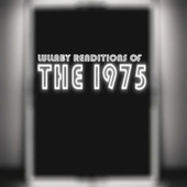 Lullaby Renditions of The 1975 by The Cat and Owl