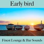 Early Bird: Finest Lounge & Bar Sounds de ALLTID
