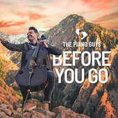 Before You Go by The Piano Guys