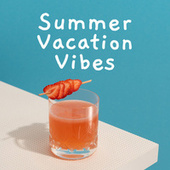 Summer Vacation Vibes by Various Artists