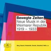 Bewegte Zeiten - Neue Musik in der Weimarer Republik von Various Artists