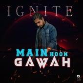 Main Hoon Gawah de Ignite