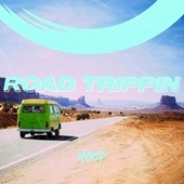 Road Trippin: The Perfect Soundtrack for a Road Trip by Hoop Records de Hoop Records