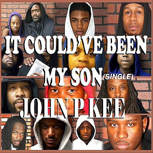 It Could've Been My Son by John P. Kee