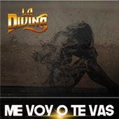 Me Voy o Te Vas by Banda La Divina