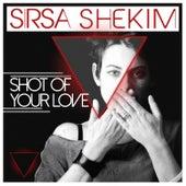 Shot of Your Love de Sirsa Shekim