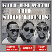 Kill Em with the Shoulders by Keith Murray