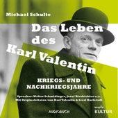 Das Leben des Karl Valentin - Kriegs- und Nachkriegsjahre (Ungekürzt) von Michael Schulte