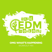 OMG What's Happening by Hard EDM Workout