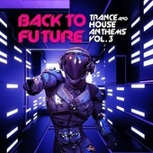 Back to Future, Trance & House Anthems, Vol. 3 by Various Artists