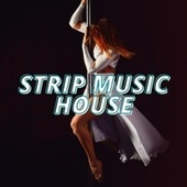 Strip Music House by Various Artists