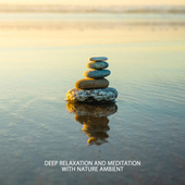Deep Relaxation and Meditation with Nature Ambient (New Age Sounds Compilation) by Nature Sounds Paradise