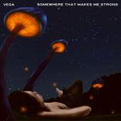 Somewhere That Makes Me Strong von Vega