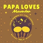 Papa Loves Mambo (Latin Summer All-Time Classics), Vol. 4 de Various Artists