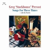 Songs for These Times de Greg 'Stackhouse' Prevost