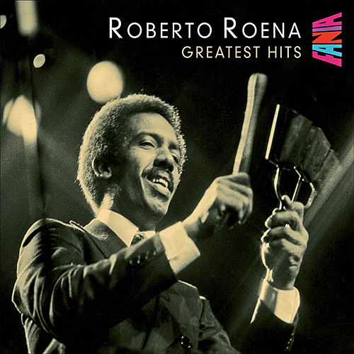 Greatest Hits by Roberto Roena