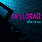 Pa' Llorar by Somos 3