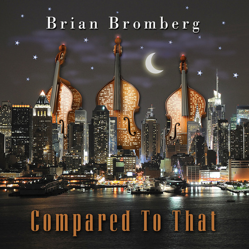 Compared to That by Brian Bromberg