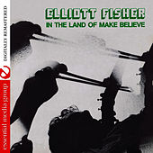 In The Land Of Make Believe (Remastered) de Elliott Fisher
