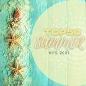 Top 50 Summer Hits 2021 by Various Artists