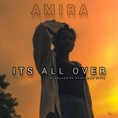 It's All Over by Amira