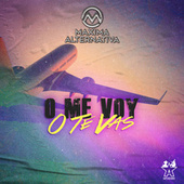 O Me Voy o Te Vas by Maxima Alternativa