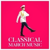 Classical March Music by Various Artists