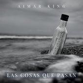 Las Cosas Que Pasan de Aimar King