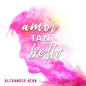 Amor Tan Bello by Alexander Acha