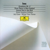 Ives: Symphony No.4; Central Park in the Dark; Three Places in New England by Boston Symphony Orchestra