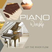 Let The River Flow (Instrumental) by Piano Worship