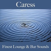 Caress: Finest Lounge & Bar Sounds de ALLTID