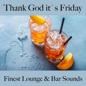 Thank God It`s Friday: Finest Lounge & Bar Sounds by ALLTID