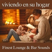 Viviendo en Su Hogar: Finest Lounge & Bar Sounds by ALLTID
