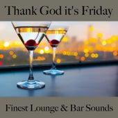 Thank God It's Friday: Finest Lounge & Bar Sounds by ALLTID