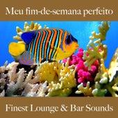 Meu Fim-De-Semana Perfeito: Finest Lounge & Bar Sounds by ALLTID