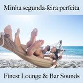 Minha Segunda-Feira Perfeita: Finest Lounge & Bar Sounds by ALLTID