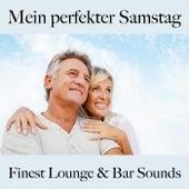 Mein Perfekter Samstag: Finest Lounge & Bar Sounds by ALLTID