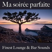 Ma soirée parfaite: finest lounge & bar sounds by ALLTID