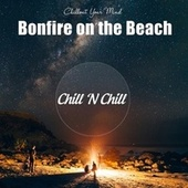Bonfire on the Beach: Chillout Your Mind by Chill N Chill