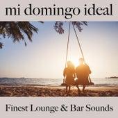Mi Domingo Ideal: Finest Lounge & Bar Sounds von ALLTID