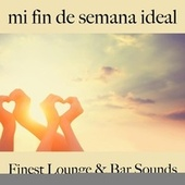 Mi Fin de Semana Ideal: Finest Lounge & Bar Sounds by ALLTID