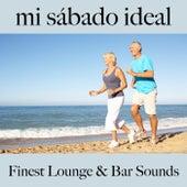Mi Sábado Ideal: Finest Lounge & Bar Sounds by ALLTID