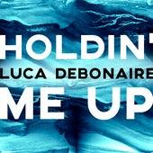 Holdin' Me Up fra Luca Debonaire