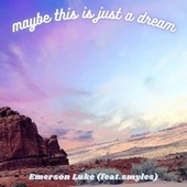 Maybe This Is Just A Dream by Emerson Luke