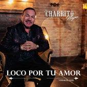 Loco por Tu Amor (Versión 2021) de El Charrito Negro