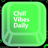 Chill Vibes Daily by Various Artists